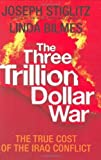 img - for The Three Trillion Dollar War: The True Cost of the Iraq Conflict by Stiglitz, Joseph, Bilmes, Linda (2008) Hardcover book / textbook / text book