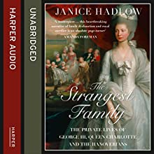The Strangest Family: The Private Lives of George III, Queen Charlotte and the Hanoverians (       UNABRIDGED) by Janice Hadlow Narrated by Adjoa Andoh