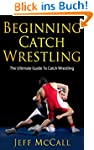 Catch Wrestling: The Ultimate Guide T...