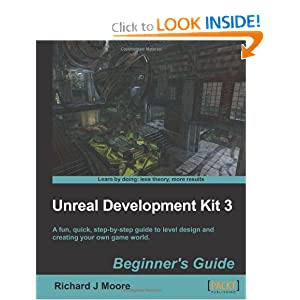 Unreal Development Kit 3 Beginner's Guide Richard Moore