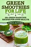 Linda Alvarez Green Smoothies For Life: 100+ Green Smoothie Recipes For Good Health