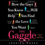 The Gaggle: How the Guys You Know Will Help You Find the Love You Want | Jessica Massa