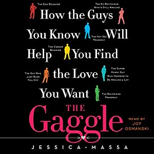 The Gaggle: How the Guys You Know Will Help You Find the Love You Want | [Jessica Massa]