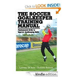 The Soccer Goalkeeper Training Manual Lorenzo di Iorio and Ferretto Ferretti