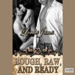 Rough, Raw, and Ready: Rough Riders, Book 5 | Lorelei James
