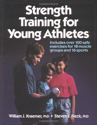 Strength Training for Young Athletes, Kraemer, William J.; Fleck, Steven J.