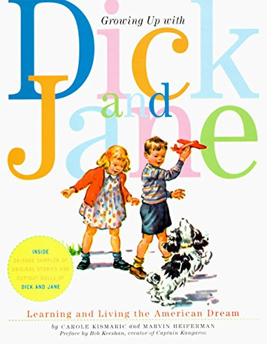 Growing Up with Dick and Jane: Learning and Living the American Dream, Kismaric, Carole