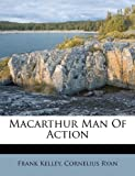 Macarthur Man Of Action (1179049020) by Kelley, Frank
