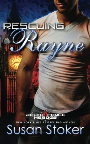 Rescuing Rayne (Delta Force Heroes) (Volume 1) PDF