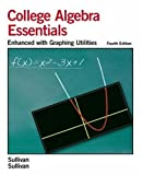img - for College Algebra Essentials: Enhanced with Graphing Utilities by Sullivan Michael SullivanIII Michael (2005-07-16) Hardcover book / textbook / text book