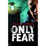 Only Fear | Anne Marie Becker