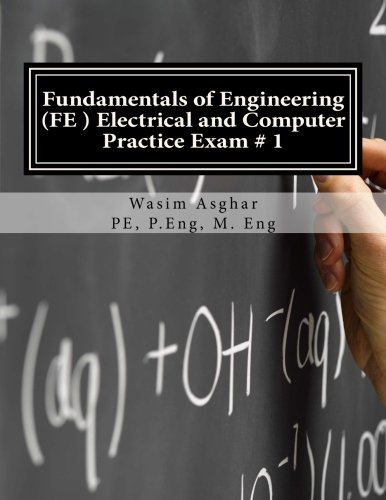Fundamentals of Engineering (FE) Electrical and Computer – Practice Exam # 1: Full length practice exam containing 110 solved problems based on NCEES® FE CBT Specification Version 9.4