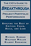 The CIOs Guide to Breakthrough Project Portfolio Performance: Applying the Best of Critical Chain, Agile, and Lean (English Edition)