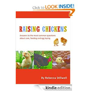 Raising Chickens: Answers to the Most Common Questions About Chicken Care, Feeding and Egg Laying