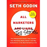 All Marketers are Liars (with a New Preface): The Underground Classic That Explains How Marketing Really Works--and Why Authenticity Is the Best Marketing of All ~ Seth Godin