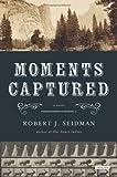 Moments Captured: A Novel