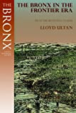 The Bronx in the Frontier Era (History of The Bronx) (0941980340) by Ultan, Lloyd