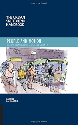 The Urban Sketching Handbook: People in Motion: Tips and Techniques for Drawing on Location