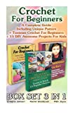 Crochet For Beginners BOX SET 3 in 1.  A Complete Guide Including Unique Patters + Tunisian Crochet For Beginners + 15 DIY Awesome Projects For Kids: ... tunisian crochet, crochet for babies)