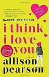 I Think I Love You: A Novel (1400076919) by Pearson, Allison