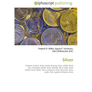 Silver: Isotopes of silver, Silver nitrate, Brazing, Silver ...