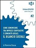 Acquista Come comunicare tra imprese cooperative e comunità locale: Il bilancio sociale: 2 (Utilities - Come fare per) [Edizione Kindle]
