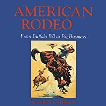American Rodeo: From Buffalo Bill to Big Business (       UNABRIDGED) by Kristine Fredriksson Narrated by Todd Curless