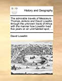 img - for The admirable travels of Messieurs Thomas Jenkins and David Lowellin through the unknown tracts of Africa: with the manner how Lowellin lived five years on an uninhabited spot; ... book / textbook / text book