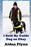 Aidan Flynn I Sold My Guide Dog on Ebay