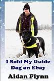 Aidan Flynn I Sold My Guide Dog on Ebay