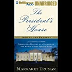 The President's House: History and Secrets of the World's Most Famous Home | Margaret Truman