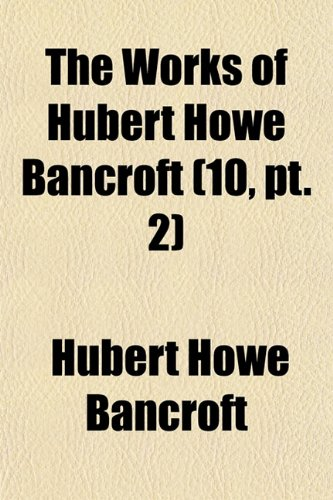 The Works of Hubert Howe Bancroft (Volume 10, pt. 2); History of Mexico. 1883-88