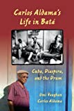 img - for Carlos Aldama's Life in Bat : Cuba, Diaspora, and the Drum book / textbook / text book