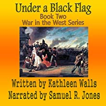 Under a Black Flag (       UNABRIDGED) by Kathleen Walls Narrated by Samuel R. Jones