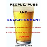 PEOPLE, PUBS and ENLIGHTENMENT: Includes the Pub Landlord Donald Rhymes. A Funny Cocktail of Beer, Philosophy and Comedyby Anthony Carbis