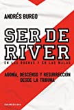img - for Ser de River. En las buenas y en las malas: Agon a, descenso y resurrecci n desde la tribuna (Spanish Edition) book / textbook / text book