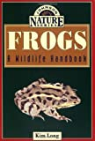 Frogs: A Wildlife Handbook (Long, Kim. Johnson Nature Series.)