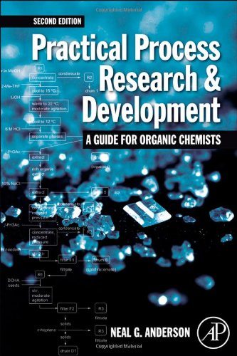 Practical Process Research and Development - A guide for Organic Chemists