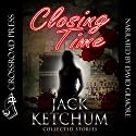 Closing Time: Collected Stories (       UNABRIDGED) by Jack Ketchum Narrated by David Gilmore