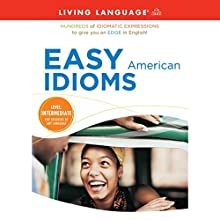 Easy American Idioms: Hundreds of Idiomatic Expressions to Give You an Edge in English Audiobook by  Living Language