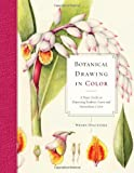 img - for Botanical Drawing in Color: A Basic Guide to Mastering Realistic Form and Naturalistic Color book / textbook / text book