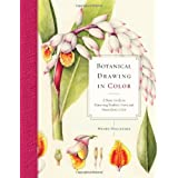 Botanical Drawing in Color: A Basic Guide to Mastering Realistic Form and Naturalistic Color ~ Wendy Hollender