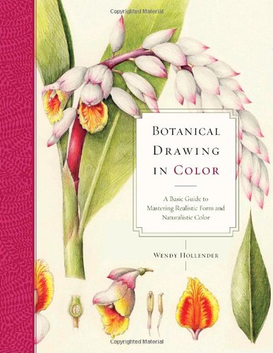 Botanical Drawing in Color: A Basic Guide to Mastering Realistic Form and Natural Color