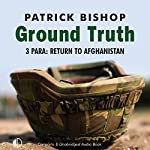 Ground Truth: 3 Para Return to Afghanistan | Patrick Bishop