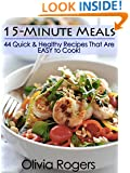 15-Minute Meals: 44 Quick & Healthy Recipes That Are EASY to Cook!