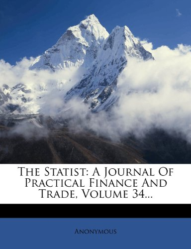 The Statist: A Journal Of Practical Finance And Trade, Volume 34...