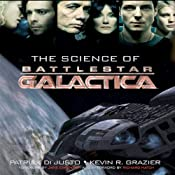The Science of Battlestar Galactica | [Patrick Di Justo, Kevin Grazier]