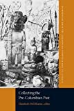 img - for Collecting the Pre-Columbian Past (Dumbarton Oaks Pre-Columbian Symposia and Colloquia) book / textbook / text book