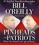 (PINHEADS AND PATRIOTS) Where You Stand in the Age of Obama by O'Reilly, Bill(Author)compact disc{Pinheads and Patriots: Where You Stand in the Age of Obama} on05-Oct-2010