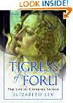 The Tigress of Forli: The Life of Cat...